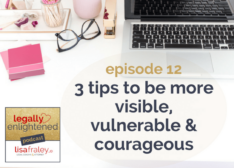 3 tips to be more visible, vulnerable, & courageous