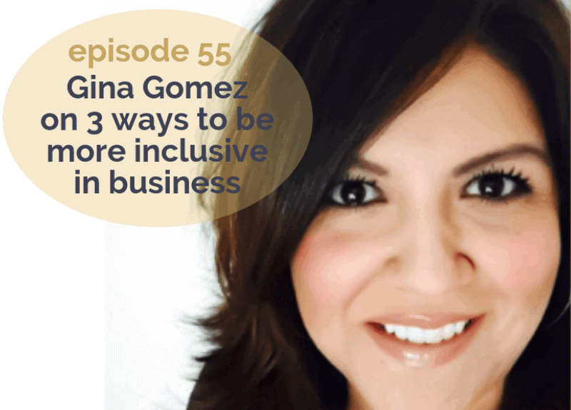 Gina Gomez on 3 ways to be more inclusive in business