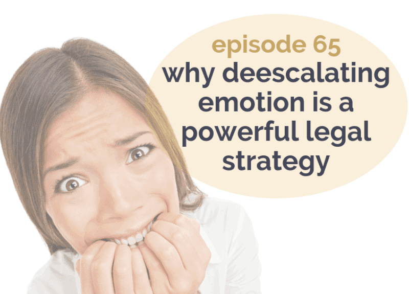 Why deescalating emotion is a powerful legal strategy